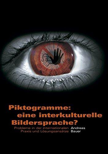 Piktogramme: eine interkulturelle Bildersprache?: Probleme in der internationalen Praxis und Lösungsansätze