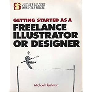 Getting Started As a Freelance Illustrator or Designer (Artist's Market Business Series) Michael Fleishman