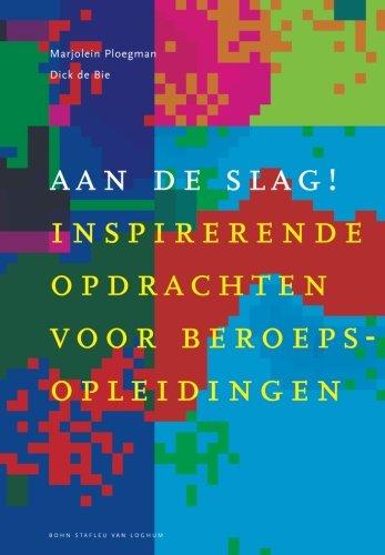 Aan de slag: inspirerende opdrachten voor beroepsopleidingen (Dutch Edition)