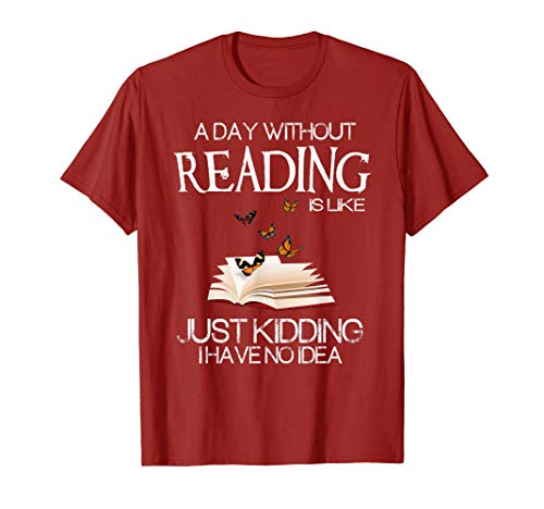 A day without reading is like.. funny bookworm Tshirt]()