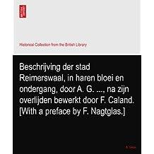 Beschrijving der stad Reimerswaal, in haren bloei en ondergang, door A. G. ..., na zijn overlijden bewerkt door F. Caland. [With a preface by F. Nagtglas.]
