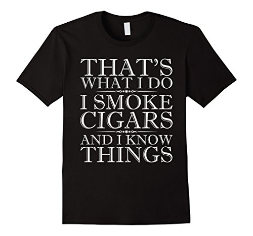 Mens That's What I Do I Smoke Cigars And I Know Things T-Shirt 2XL Black