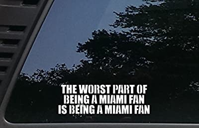 The Worst Part of being a MIAMI Fan is being a MIAMI Fan - 7 3/4 inches by 2 1/2 inches die cut vinyl decal for cars, trucks, windows, boats, tool boxes, laptops - virtually any hard smooth surface