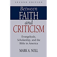 Between Faith And Criticism: Evangelicals, Scholarship, And