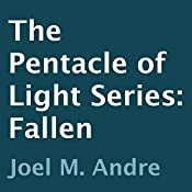 The Pentacle of Light Series, Book 4: Fallen | Joel M. Andre