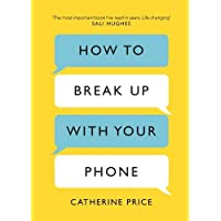 How to Break Up with Your Phone: The 3 -Day Plan to Take Back Your Life