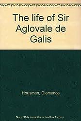 The life of Sir Aglovale de Galis