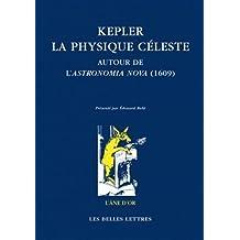 Kepler: La Physique Celeste: Autour de L'Astronomia Nova (1609)