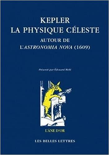 Kepler: La Physique Celeste: Autour de L'Astronomia Nova (1609) (L'Ane D'Or)