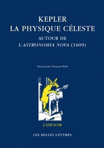 Kepler: La physique céleste: Autour de l'Astronomia Nova (1609) (L'Ane D'Or) (French Edition)