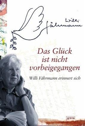 Das Glück ist nicht vorbeigegangen: Willi Fährmann erinnert sich: