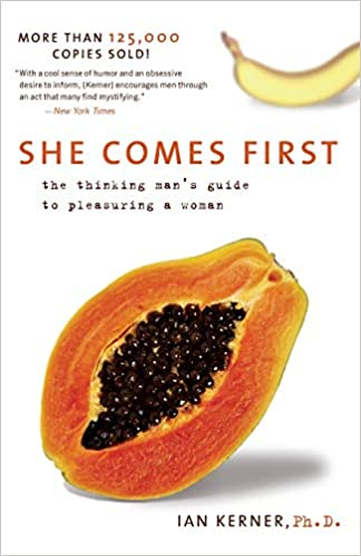 She Comes First: The Thinking Man's Guide to Pleasuring a