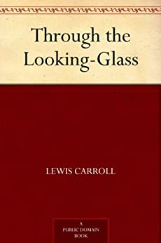 Through the Looking-Glass by [Carroll, Lewis]