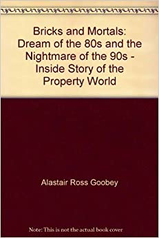 Ebooks Bricks And Mortals: Dream Of The 80s And The Nightmare Of The 90s - Inside Story Of The Property World Descargar PDF