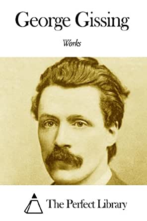 george gissing essays and fiction This notion is important for our understanding of george gissing  historical fiction  glenn a davis is a senior contributor at the imaginative conservative.