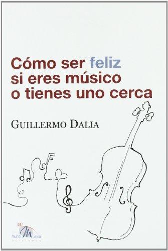 Descargar Libro Como Ser Feliz Si Eres Musico O Tienes Uno Cerca Guillermo Dalia