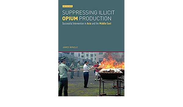 Suppressing Illicit Opium Production Successful Intervention in Asia and the Middle East