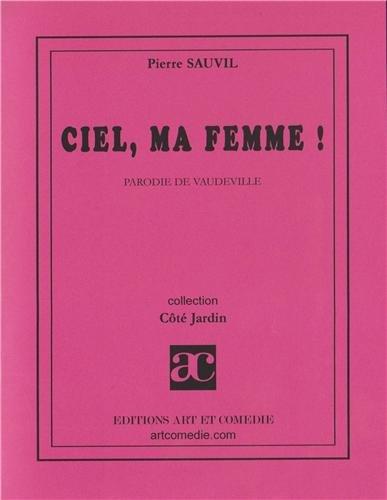ciel ma femme Broché – 1 juin 2005 Pierre Sauvil Art et comédie 2844223885 Théâtre