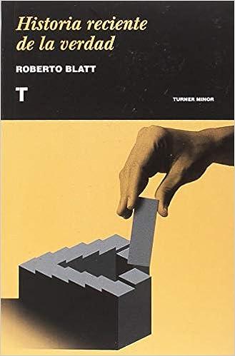 Resultado de imagen de <i>Historia reciente de la verdad</i>, de Roberto Blatt.