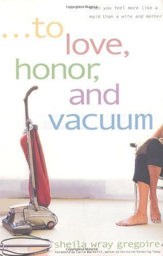 To Love, Honor, and Vacuum by Gregoire, Sheila Wray (2003)