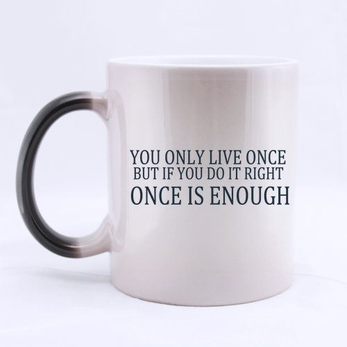 Halloween's Day Gifts Positive Quotes You only live once but if you do it right once is enough 100% Ceramic 11-Ounce Morphing Mug -