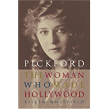 Pickford: The Woman Who Made Hollywood