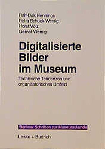 Digitalisierte Bilder im Museum: Technische Tendenzen und organisatorisches Umfeld (Berliner Schriften zur Museumskunde)