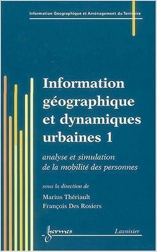 Lire Information géographique et dynamiques urbaines : Tome 1, Analyse et simulation de la mobilité des personnes pdf, epub ebook