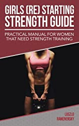 Girls (Re) Starting Strength Guide: Practical Manual for Women That Need Strength Training (Raw and Natural Muscle Power Training Book 3) (English Edition)