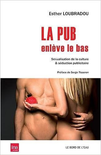 En ligne téléchargement La pub enlève le bas : Sexualisation de la culture & séduction publicitaire pdf, epub