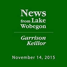 November 14, 2015: The News from Lake Wobegon Radio/TV Program by  A Prairie Home Companion with Garrison Keillor Narrated by Garrison Keillor