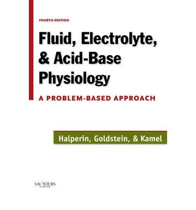 Read Online [(Fluid, Electrolyte and Acid-Base Physiology: A Problem-Based Approach)] [Author: Mitchell L. Halperin] published on (May, 2010) PDF