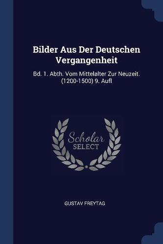 Download Bilder Aus Der Deutschen Vergangenheit: Bd. 1. Abth. Vom Mittelalter Zur Neuzeit. (1200-1500) 9. Aufl pdf
