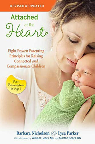 Attached at the Heart: Eight Proven Parenting Principles for Raising Connected and Compassionate Children Barbara Nicholson