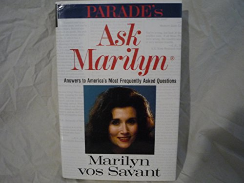 """Ask Marilyn: The Best of """"Ask Marilyn"""" Letters Published in Parade Magazine from 1986 to 1992 and Many More Never Before Published"""