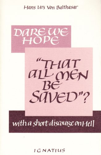 Dare We Hope That All Men Be Saved? With a Short...