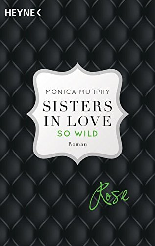 Rose - So wild: Sisters in Love - Roman (Fowler Sisters (Sisters in Love), Band 2)