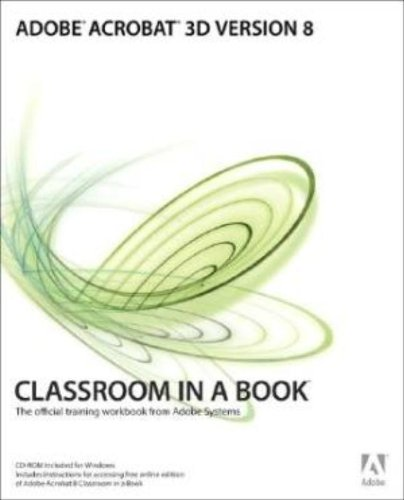 Adobe Acrobat 3D Version 8 Classroom in a Book