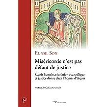 Miséricorde n'est pas défaut de justice : Savoirs humains, révélations évangélique et justice divine chez Thomas d'Aquin (Cerf Patrimoines) (French Edition)