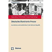 Deutsche illustrierte Presse: Journalismus und visuelle Kultur in der Weimarer Republik (Mediengeschichte, Band 1)