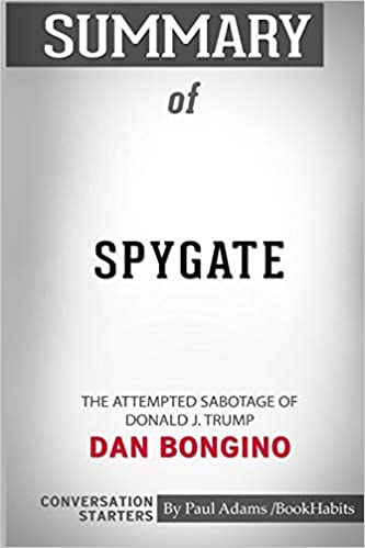 Summary of Spygate: The Attempted Sabotage of Donald J  Trump by Dan