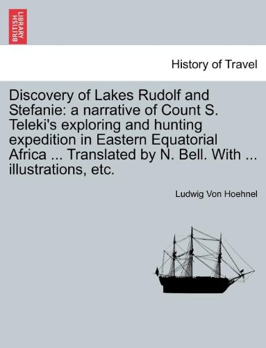 Discovery of Lakes Rudolf and Stefanie: a narrative of Count S. Teleki's exploring and hunting expedition in Eastern Equatorial Africa ... Translated by N. Bell. With ... illustrations, etc. Vol. II