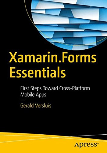 Xamarin.Forms Essentials: First Steps Toward Cross-Platform Mobile Apps
