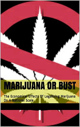Marijuana or Bust: The Economical Effects Of Legalizing Marijuana On A National Scale