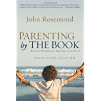 Parenting by The Book: Biblical Wisdom for Raising Your Child
