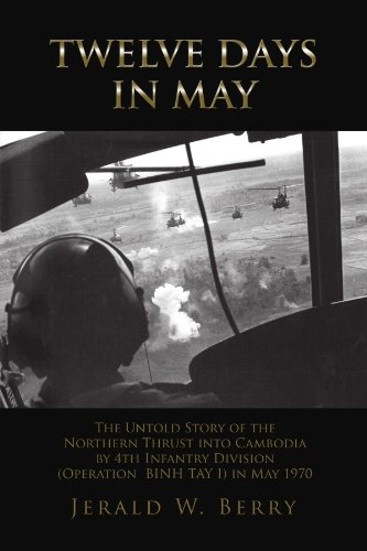Twelve Days in May: The Untold Story of the Northern Thrust into Cambodia by 4th Infantry Division (Operation Binh Tay I) in May 1970 (4th Infantry Division Vietnam)