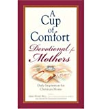 img - for A Cup of Comfort Devotional for Mothers : Daily Inspiration for Christian Mothers(Hardback) - 2007 Edition book / textbook / text book