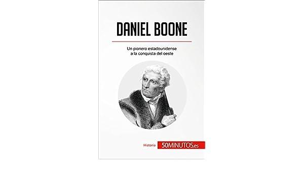 Amazon.com: Daniel Boone: Un pionero estadounidense a la conquista del oeste (Historia) (Spanish Edition) eBook: 50Minutos.es : Kindle Store
