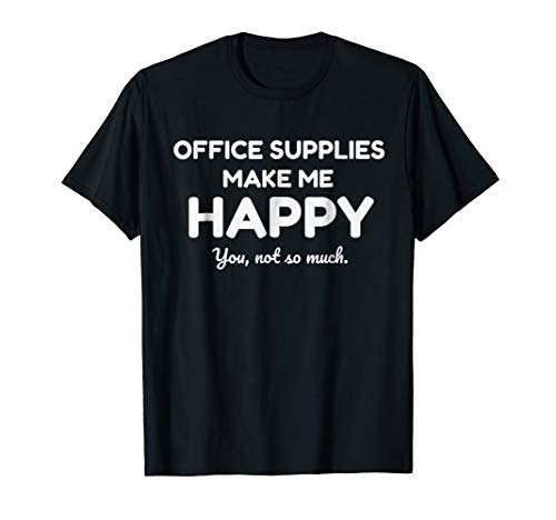 Funny Office Supplies Make Me Happy T-Shirt