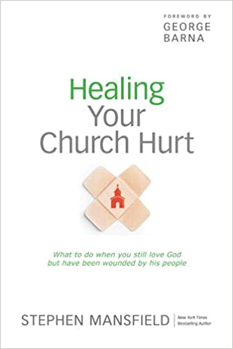 Healing Your Church Hurt: What To Do When You Still Love God